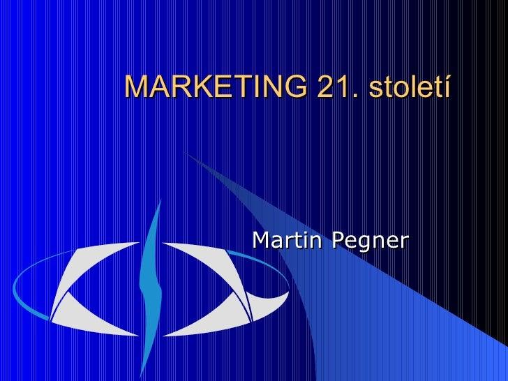 MARKETING 21. století Martin Pegner