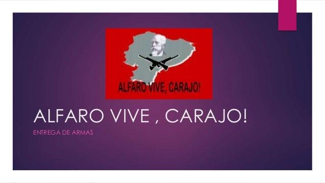 ALFARO VIVE , CARAJO! ENTREGA DE ARMAS