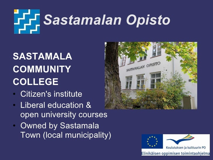Sastamalan Opisto <ul><li>SASTAMALA  </li></ul><ul><li>COMMUNITY  </li></ul><ul><li>COLLEGE  </li></ul><ul><li>Citizen's i...