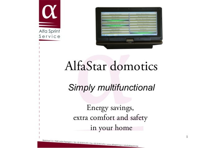 AlfaStar domotica www.AlfaSprint.be 1 AlfaStar domotics Simply multifunctional Energy savings, extra comfort and safety in...