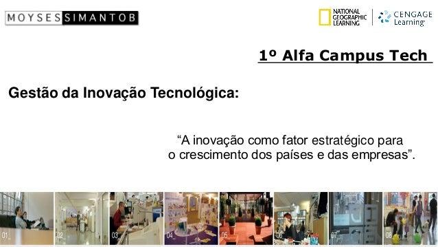 """Gestão da Inovação Tecnológica:  """"A inovação como fatorestratégico para  o crescimento dos países e das empresas"""".  1º Alf..."""