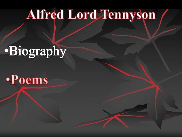 alferd lord tennyson Alfred tennyson, 1st baron tennyson, frs (6 august 1809 – 6 october 1892) was poet laureate of the united kingdom in the victorian era he remains one of the most .
