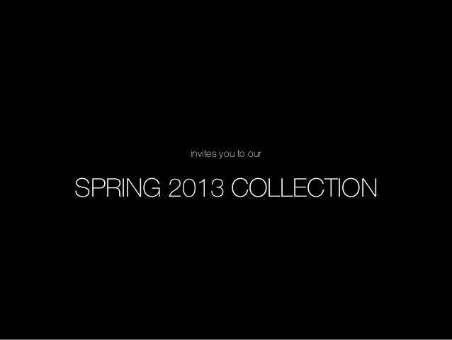 invites you to ourSPRING 2013 COLLECTION