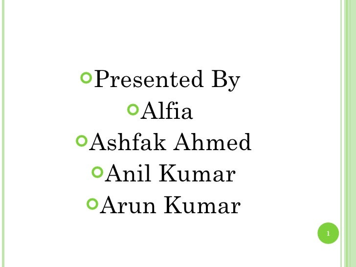 <ul><li>Presented By  </li></ul><ul><li>Alfia  </li></ul><ul><li>Ashfak Ahmed </li></ul><ul><li>Anil Kumar </li></ul><ul><...
