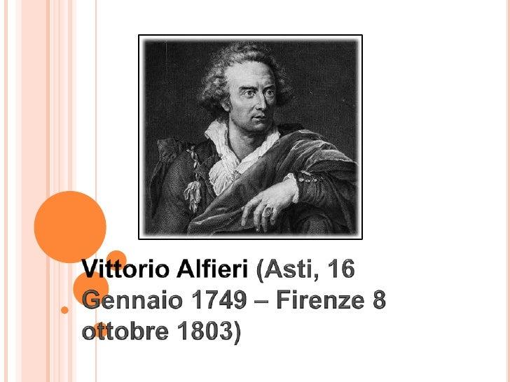 L'INFANZIAVittorio Alfieri nasce dal conte di CortemiliaAntonio Amedeo Alfieri e dalla savoiarda MonicaMaillard de Tournon...