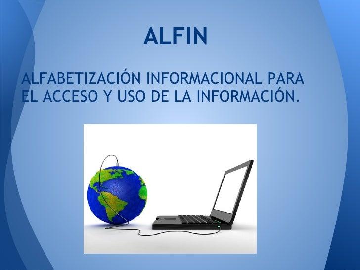 ALFINALFABETIZACIÓN INFORMACIONAL PARAEL ACCESO Y USO DE LA INFORMACIÓN.