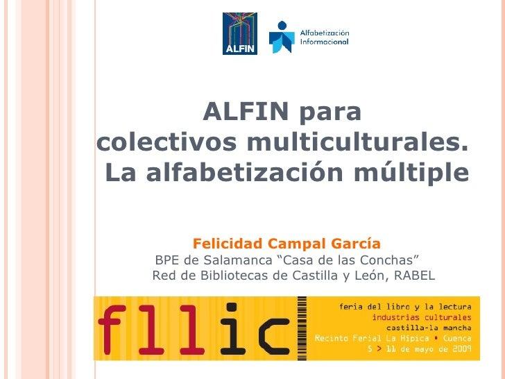 """ALFIN para  colectivos multiculturales.  La alfabetización múltiple Felicidad Campal García BPE de Salamanca """"Casa de las ..."""