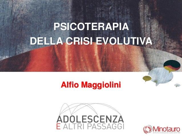 PSICOTERAPIADELLA CRISI EVOLUTIVAAlfio Maggiolini
