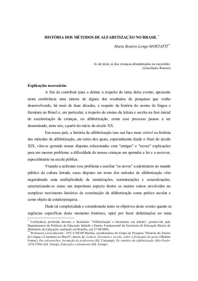 HISTÓRIA DOS MÉTODOS DE ALFABETIZAÇÃO NO BRASIL * Maria Rosário Longo MORTATTI** Ai de mim, ai das crianças abandonadas na...