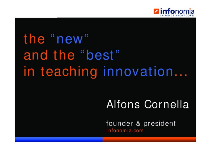 "the ""new"" and the ""best"" in teaching innovation...                             Alfons Cornella                            ..."