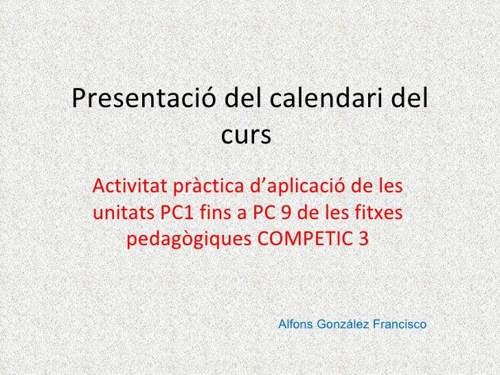 Presentació del calendari del            curs Activitat pràctica d'aplicació de les unitats PC1 fins a PC 9 de les fitxes ...