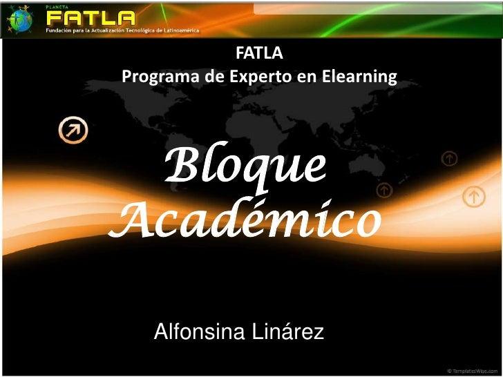 FATLAPrograma de Experto en Elearning<br />Bloque Académico<br />Alfonsina Linárez<br />