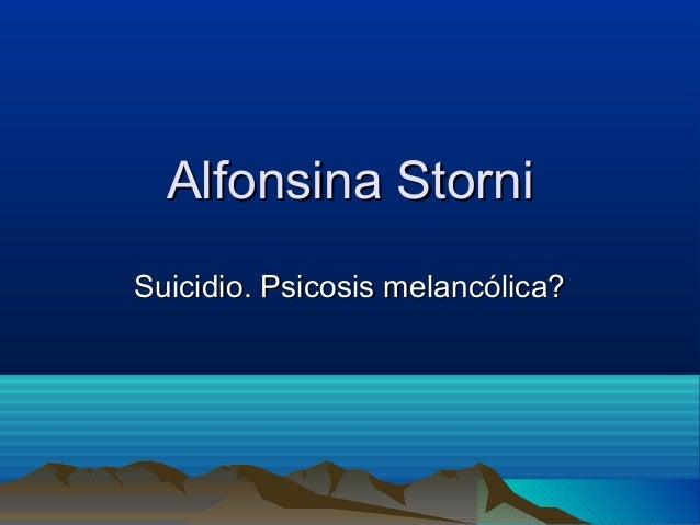 Alfonsina Storni Suicidio. Psicosis melancólica?