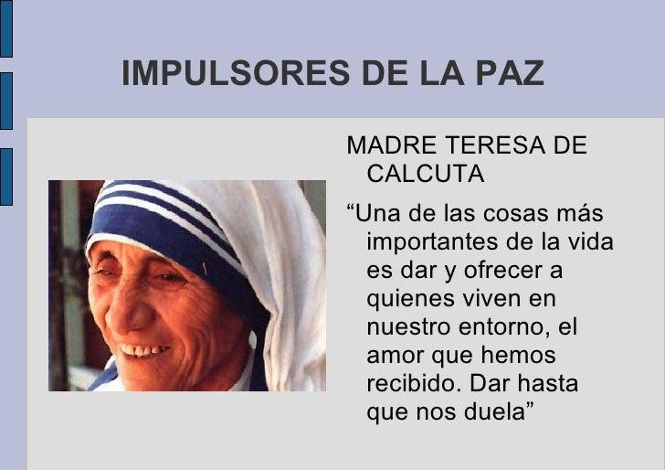 """IMPULSORES DE LA PAZ <ul>MADRE TERESA DE CALCUTA """"Una de las cosas más importantes de la vida es dar y ofrecer a quienes v..."""
