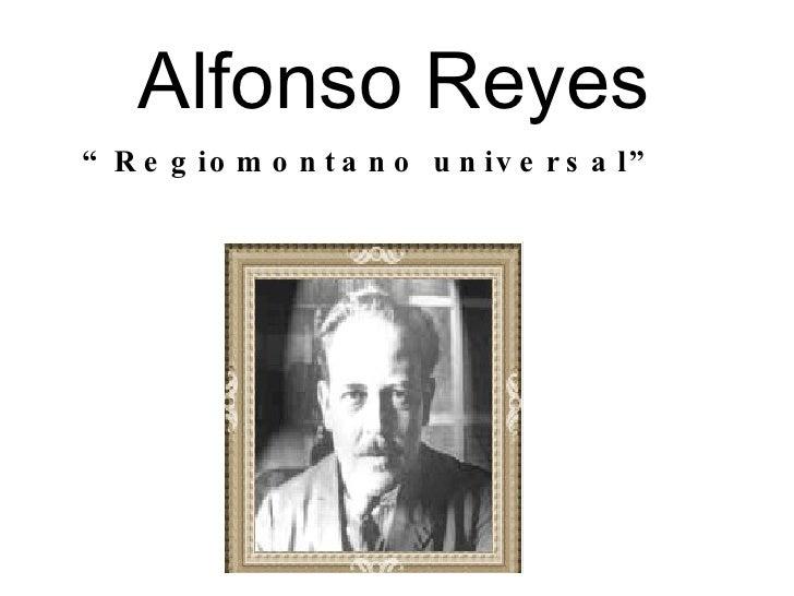 "Alfonso Reyes "" Regiomontano universal"""
