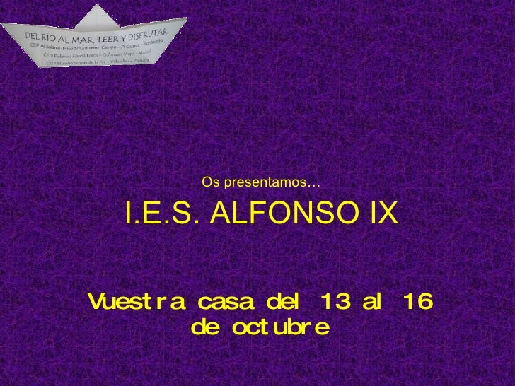 Os presentamos… I.E.S. ALFONSO IX Vuestra casa del 13 al 16 de octubre