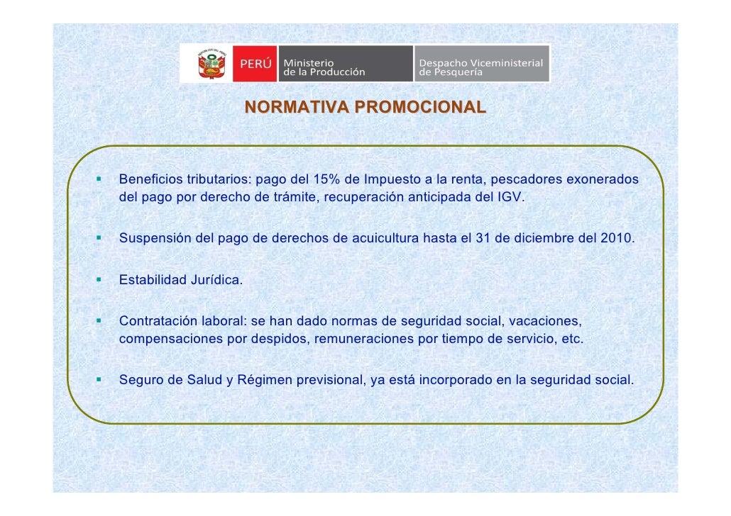 NORMATIVA PROMOCIONAL    Beneficios tributarios: pago del 15% de Impuesto a la renta, pescadores exonerados del pago por d...