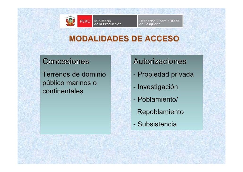 MODALIDADES DE ACCESO  Concesiones           Autorizaciones Terrenos de dominio   - Propiedad privada público marinos o   ...