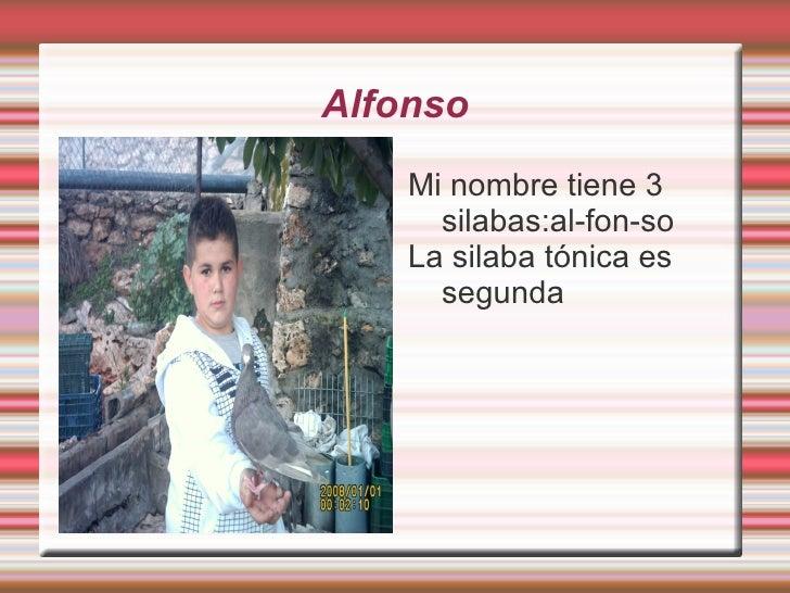 Alfonso <ul><li>Mi nombre tiene 3 silabas:al-fon-so