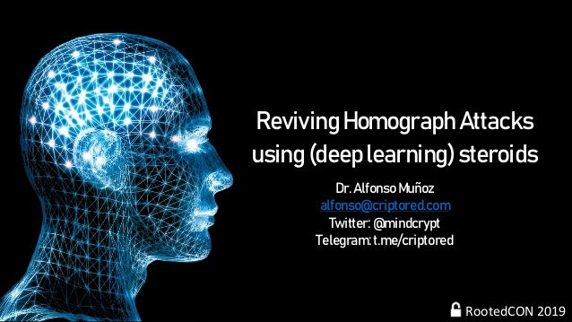 Reviving Homograph Attacks using (deep learning) steroids Dr. Alfonso Muñoz alfonso@criptored.com Twitter: @mindcrypt Tele...