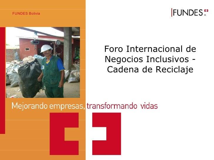 Foro Internacional de Negocios Inclusivos - Cadena de Reciclaje FUNDES Bolivia