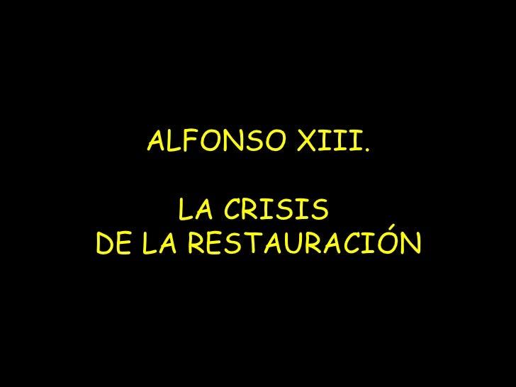 ALFONSO XIII. LA CRISIS  DE LA RESTAURACIÓN