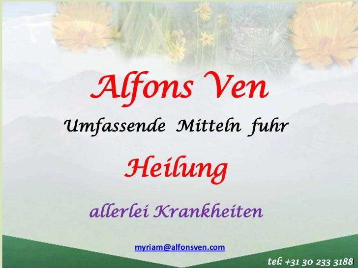 Alfons VenUmfassende Mitteln fuhr      Heilung  allerlei Krankheiten       myriam@alfonsven.com                           ...