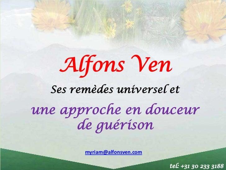 Alfons Ven  Ses remèdes universel etune approche en douceur      de guérison        myriam@alfonsven.com                  ...