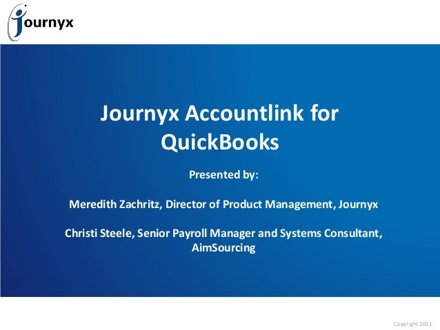 Copyright 2011 Journyx Accountlink for QuickBooks Presented by: Meredith Zachritz, Director of Product Management, Journyx...