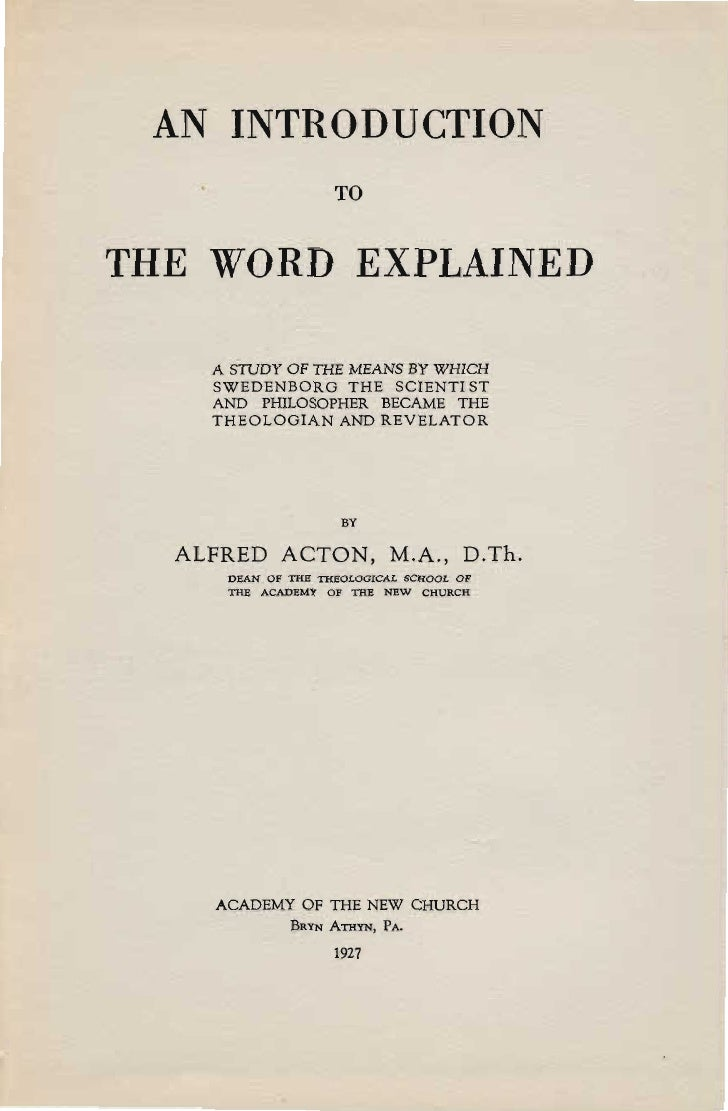 AN INTRODUCTION                   TOTHE WORD EXPLAINED    A STUDY OF THE MEANS BY WHICH    SWEDENBORG THE SCIENTl ST    AN...