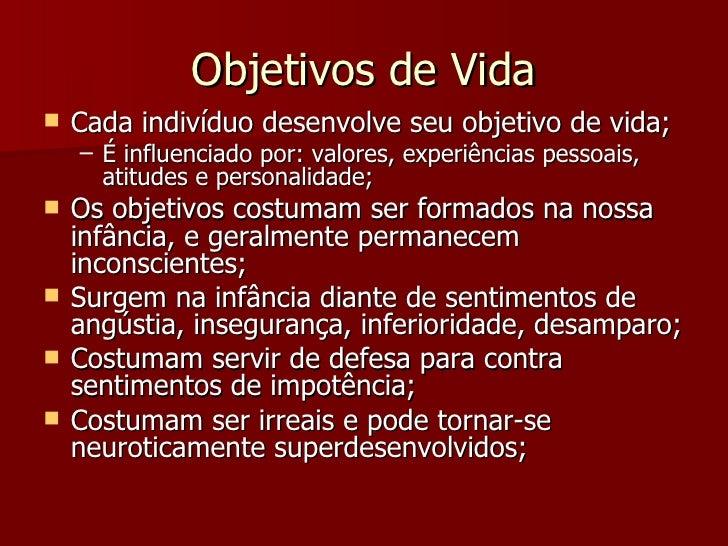 Objetivos de Vida <ul><li>Cada indivíduo desenvolve seu objetivo de vida; </li></ul><ul><ul><li>É influenciado por: valore...