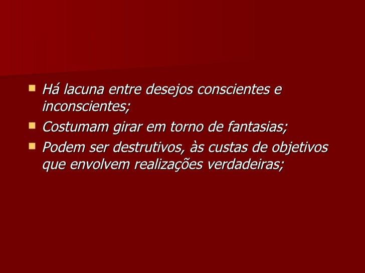 <ul><li>Há lacuna entre desejos conscientes e inconscientes; </li></ul><ul><li>Costumam girar em torno de fantasias; </li>...