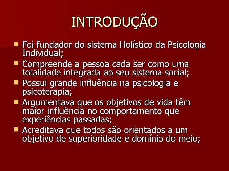 INTRODUÇÃO <ul><li>Foi fundador do sistema Holístico da Psicologia Individual; </li></ul><ul><li>Compreende a pessoa cada ...