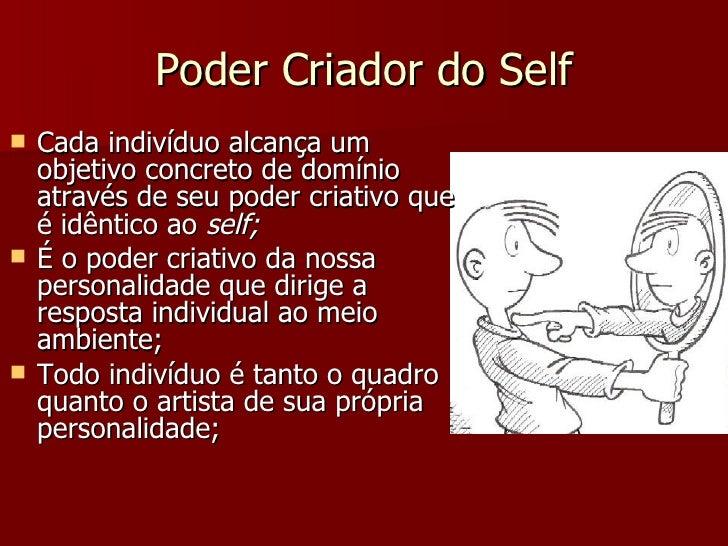 Poder Criador do Self <ul><li>Cada indivíduo alcança um objetivo concreto de domínio através de seu poder criativo que é i...