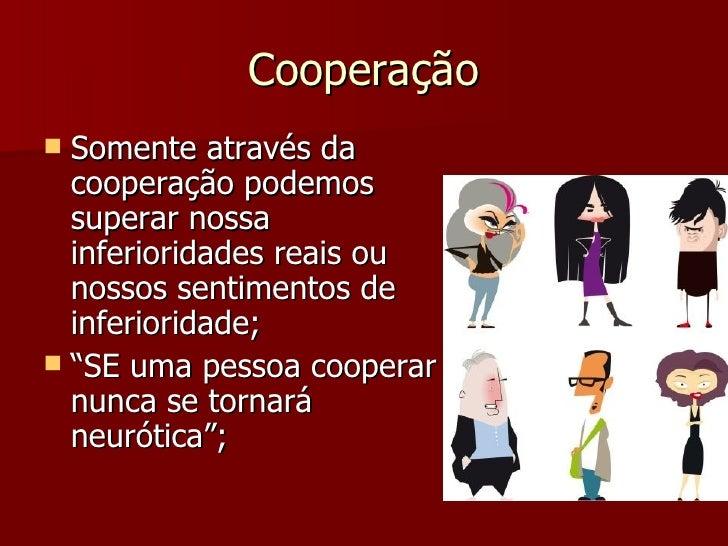 Cooperação <ul><li>Somente através da cooperação podemos superar nossa inferioridades reais ou nossos sentimentos de infer...