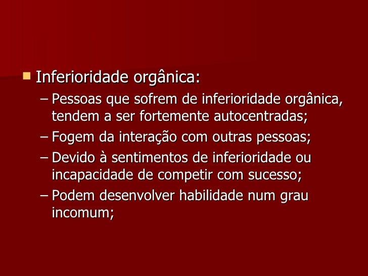 <ul><li>Inferioridade orgânica: </li></ul><ul><ul><li>Pessoas que sofrem de inferioridade orgânica, tendem a ser fortement...