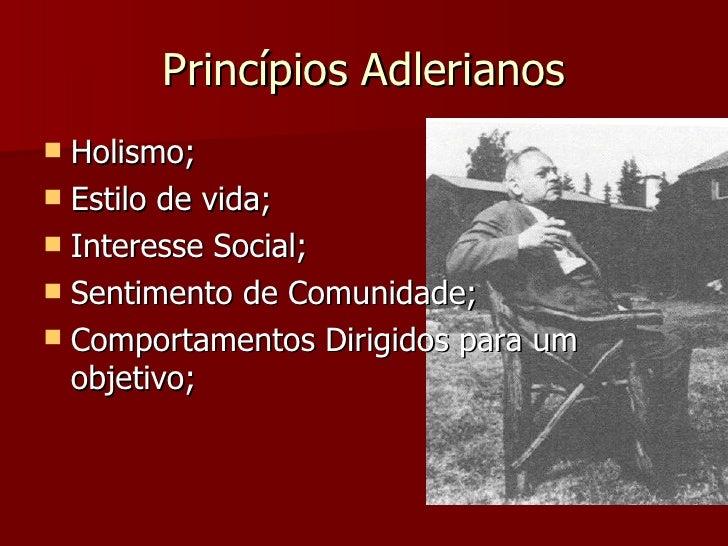 Princípios Adlerianos <ul><li>Holismo; </li></ul><ul><li>Estilo de vida; </li></ul><ul><li>Interesse Social; </li></ul><ul...