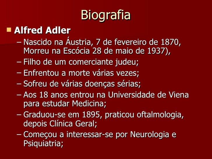 Biografia <ul><li>Alfred Adler </li></ul><ul><ul><li>Nascido na Áustria,7 de fevereirode1870, Morreu na Escócia28 de m...