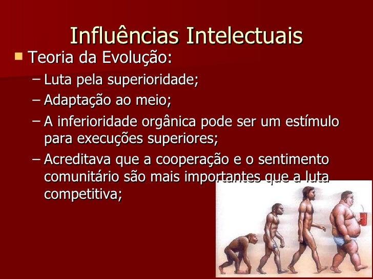 Influências Intelectuais <ul><li>Teoria da Evolução: </li></ul><ul><ul><li>Luta pela superioridade; </li></ul></ul><ul><ul...