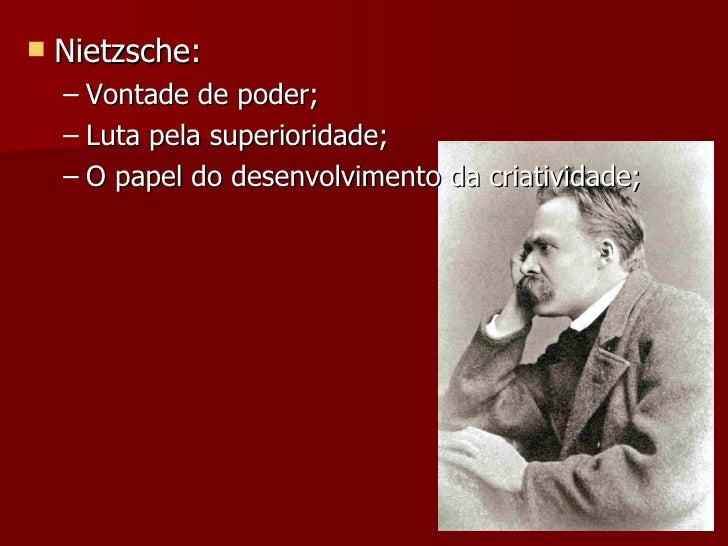 <ul><li>Nietzsche: </li></ul><ul><ul><li>Vontade de poder; </li></ul></ul><ul><ul><li>Luta pela superioridade; </li></ul><...