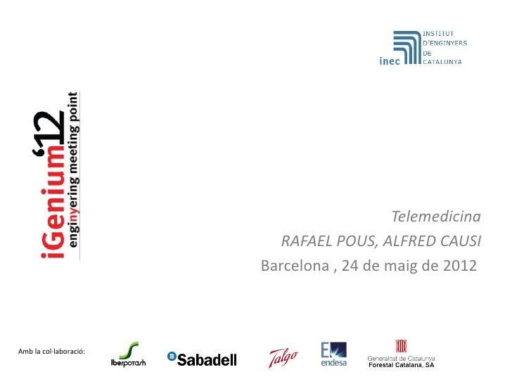 Telemedicina                           RAFAEL POUS, ALFRED CAUSI                        Barcelona , 24 de maig de 2012Amb ...