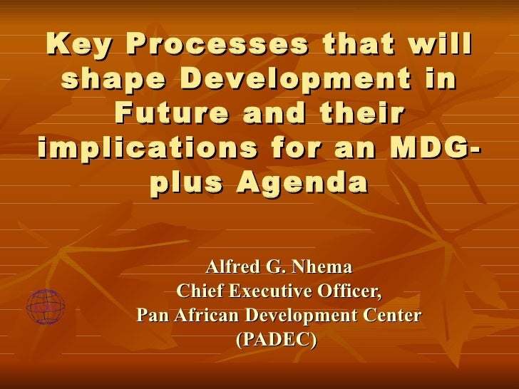 Key Processes that will   shape Development in      Future and their implications for an MDG-        plus Agenda          ...