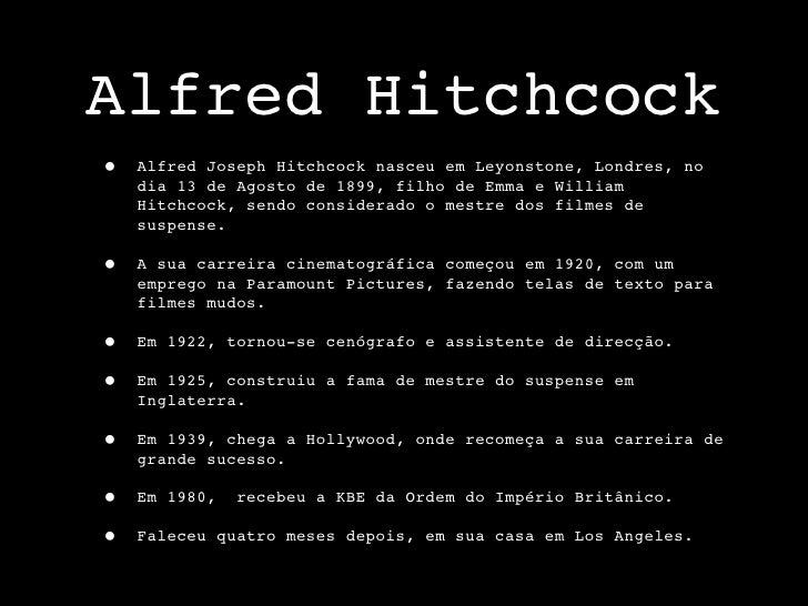 Alfred Hitchcock •   Alfred Joseph Hitchcock nasceu em Leyonstone, Londres, no     dia 13 de Agosto de 1899, filho de Emma...