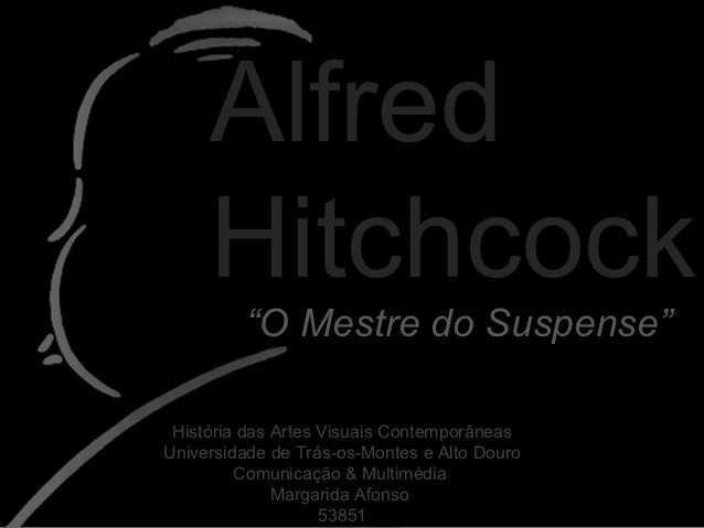 """Alfred     Hitchcock         """"O Mestre do Suspense"""" História das Artes Visuais ContemporâneasUniversidade de Trás-os-Monte..."""