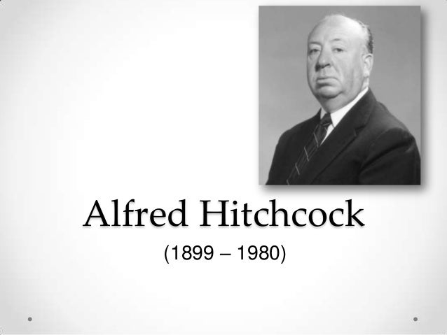 Alfred Hitchcock (1899 – 1980)
