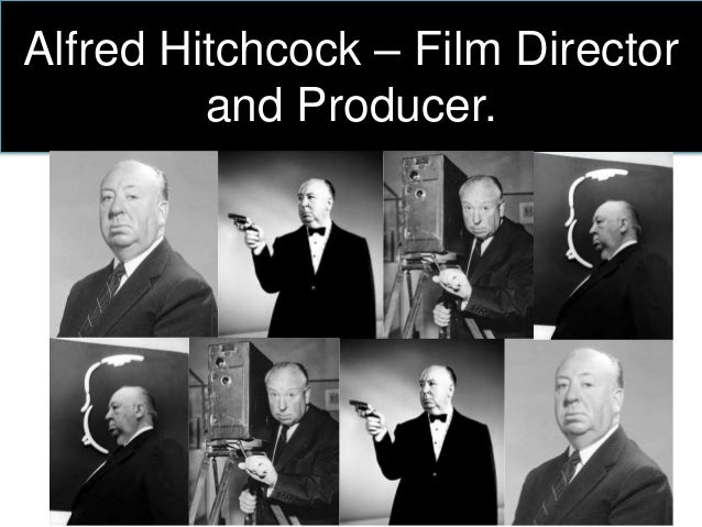 Alfred Hitchcock – Film Director  and Producer.