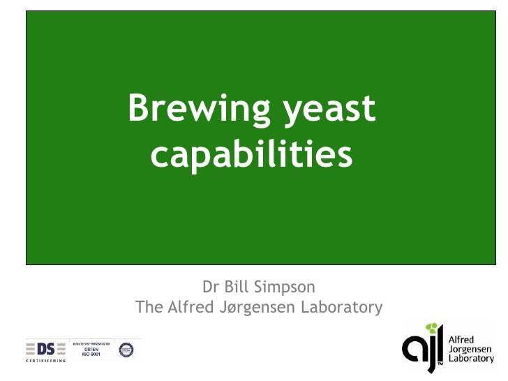 Brewing yeast capabilities<br />Dr Bill Simpson<br />The Alfred Jørgensen Laboratory<br />
