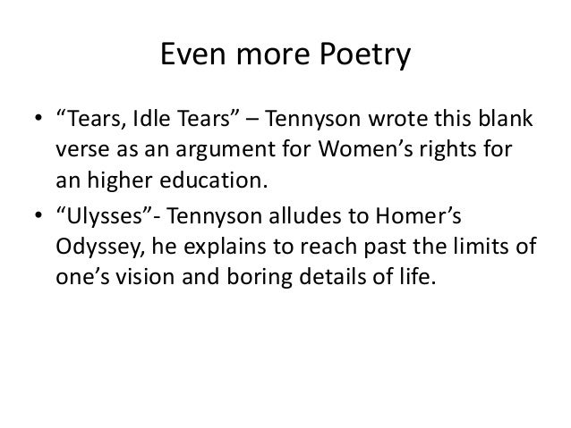 "alfred lord tennyson song tears idle tears Alfred lord tennyson song tears idle tears ""tears, idle tears"" ""tears, idle tears"" summary the speaker sings of the baseless and inexplicable tears that rise."
