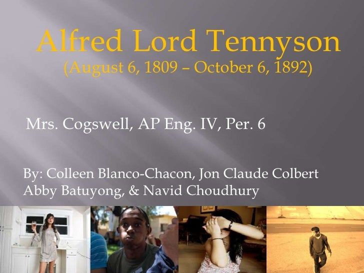 Alfred Lord Tennyson(August 6, 1809 – October 6, 1892)<br />Mrs. Cogswell, AP Eng. IV, Per. 6<br />By: Colleen Blanco-Chac...