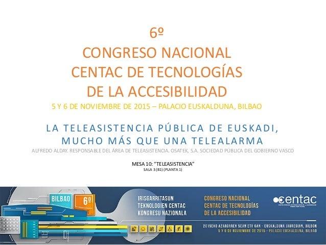 6º CONGRESO NACIONAL CENTAC DE TECNOLOGÍAS DE LA ACCESIBILIDAD 5 Y 6 DE NOVIEMBRE DE 2015 – PALACIO EUSKALDUNA, BILBAO LA ...